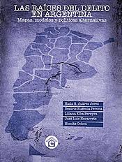 Tapa del libro Las Raíces del Delito en Argentina